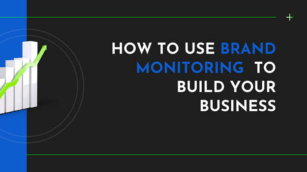 How to Use Brand Monitoring to Build Your Business