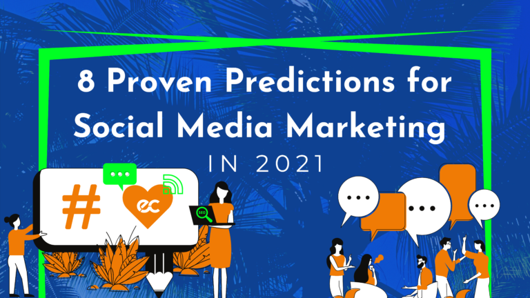 8 Proven Predictions for Social Media Marketing in 2021