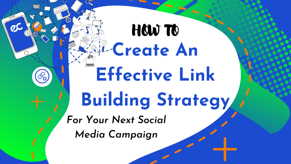 How To Create An Effective Link Building Strategy For Your Next Social Media Campaign