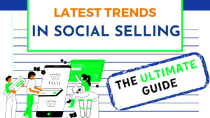 latest trends in social selling ultimate guide