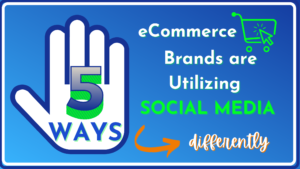5 ways eCommerce Brands_Use Social Media Differently