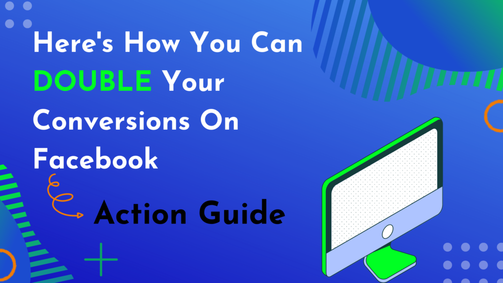 Here's How You Can Double Your Conversions On Facebook
